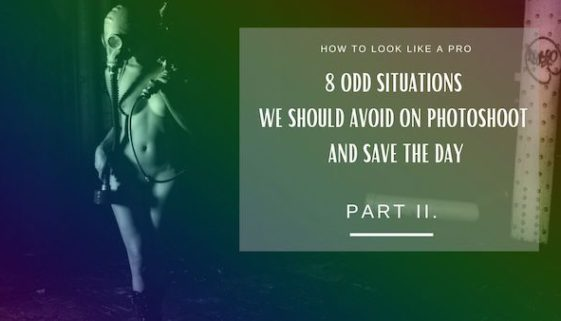 PART II. How to look like a pro – 8 odd situations we should avoid on photoshoot and save the day