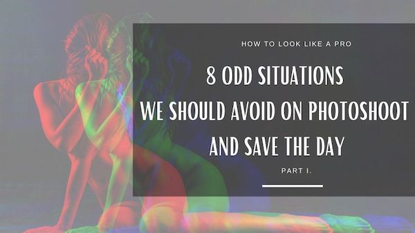 How to look like a pro – 8 odd situations we should avoid on photoshoot and save the day; part I.