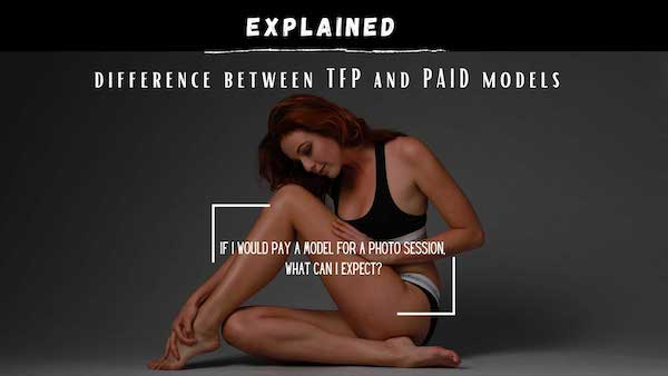 If I would pay a model for a photo session, what can I expect?EXPLAINED- difference between TFP and PAID models